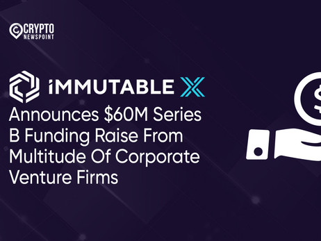 Immutable Announces $60M Series B Funding Raise From Multitude Of Corporate Venture Firms