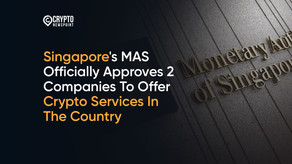 Singapore's MAS Officially Approves 2 Companies To Offer Crypto Services In The Country