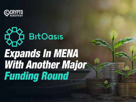 BitOasis Expands In MENA With Another Major Funding Round