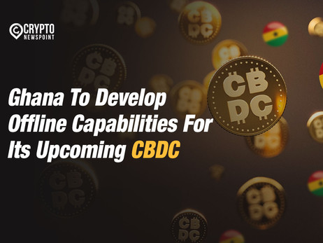 Ghana To Develop Offline Capabilities For Its Upcoming CBDC