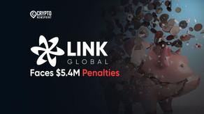Link Global Technologies Faces $5.4M Penalties