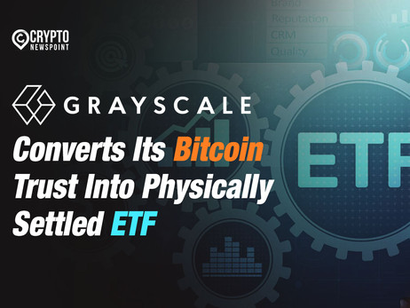 Grayscale Converts Its Bitcoin Trust Into Physically Settled ETF