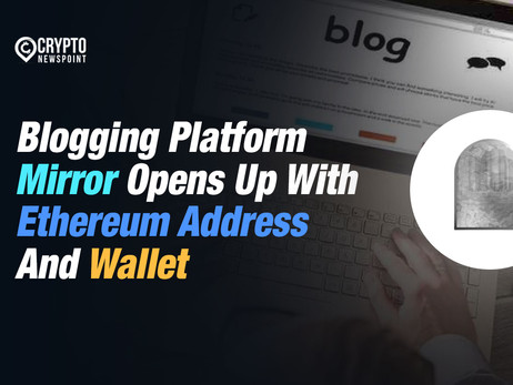 Blogging Platform Mirror Opens Up With Ethereum Address And Wallet