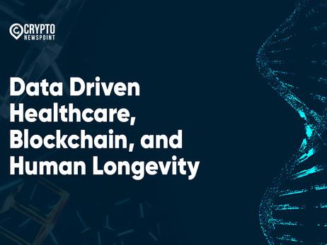Data-Driven Healthcare, Blockchain, and Human Longevity