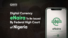 """Digital Currency """"eNaira"""" To Be Issued By Federal High Court of Nigeria"""