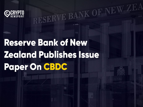 Reserve Bank of New Zealand Publishes Issue Paper On CBDC