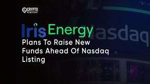 Iris Energy Plans To Raise New Funds Ahead Of Nasdaq Listing