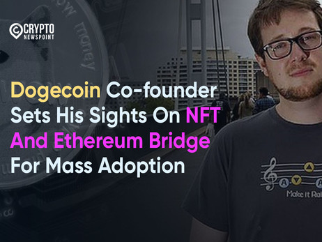 Dogecoin Co-founder Sets His Sights On NFT And Ethereum Bridge For Mass Adoption