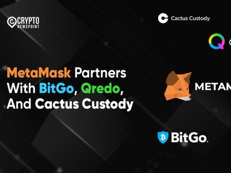 MetaMask Partners With BitGo, Qredo, And Cactus Custody
