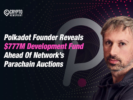 Polkadot Founder Reveals $777M Development Fund Ahead Of Network's Parachain Auctions