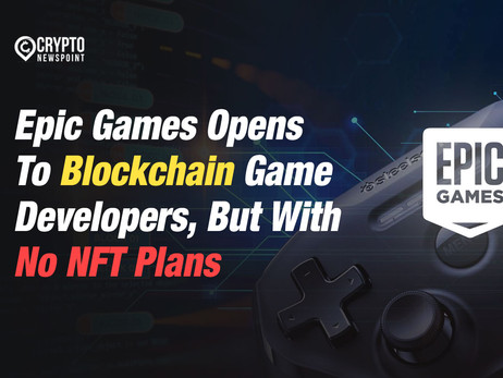 Epic Games Opens To Blockchain Game Developers, But With No NFT Plans