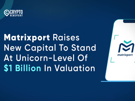 Matrixport Raises New Capital To Stand At Unicorn-Level Of $1 Billion In Valuation