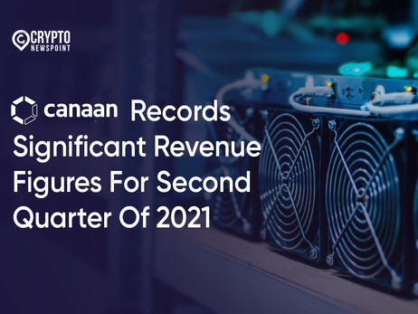 Canaan Records Significant Revenue Figures For Second Quarter Of 2021