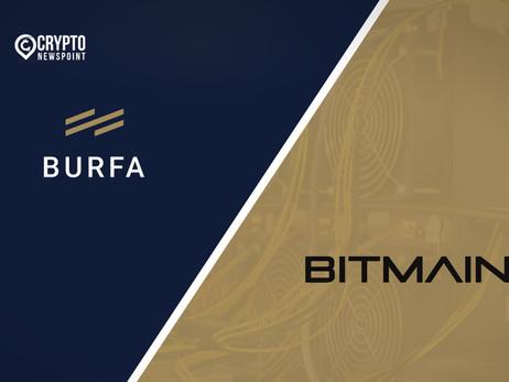Burfa Turns To Bitmain To Supply Key Crypto Mining Infrastructure