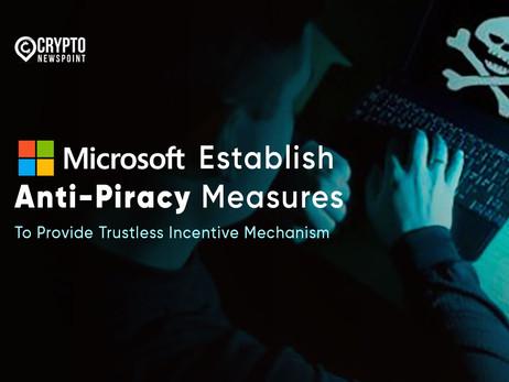 Microsoft To Establish Anti-Piracy Measures To Provide Trustless Incentive Mechanism