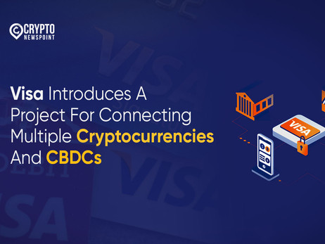 Visa Introduces A Project For Connecting Multiple Cryptocurrencies And CBDCs