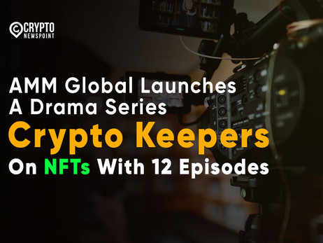 """AMM Global Launches A Drama Series """"Crypto Keepers"""" On NFTs With 12 Episodes"""