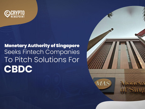 Monetary Authority of Singapore Seeks Fintech Companies To Pitch Solutions For CBDC