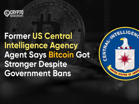 Former US Central Intelligence Agency Agent Says Bitcoin Got Stronger Despite Government Bans