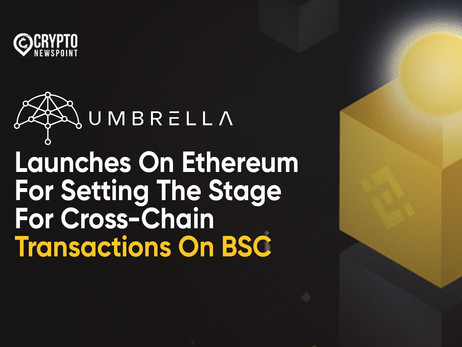 Umbrella Network Launches On Ethereum For Setting The Stage For Cross-Chain Transactions On BSC