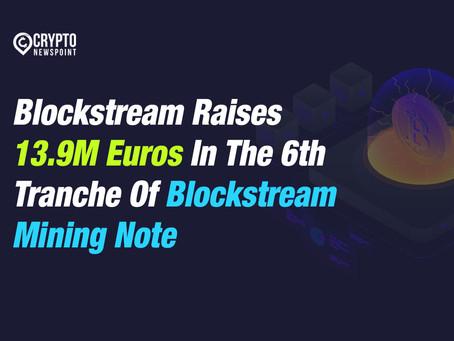 Blockstream Raises 13.9M Euros In The 6th Tranche Of Blockstream Mining Note