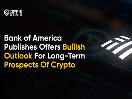 Bank of America Publishes Offers Bullish Outlook For Long-Term Prospects Of Crypto