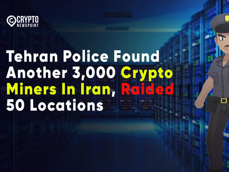 Tehran Police Found Another 3,000 Crypto Miners In Iran, Raided 50 Locations