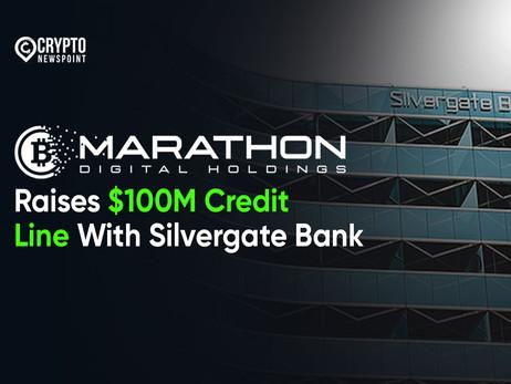 Marathon Digital Holdings Raises $100M Credit Line With Silvergate Bank