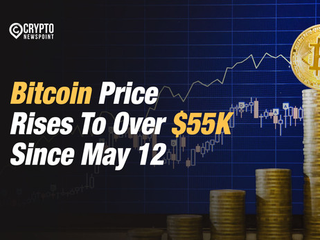 Bitcoin Price Rises To Over $55K Since May 12