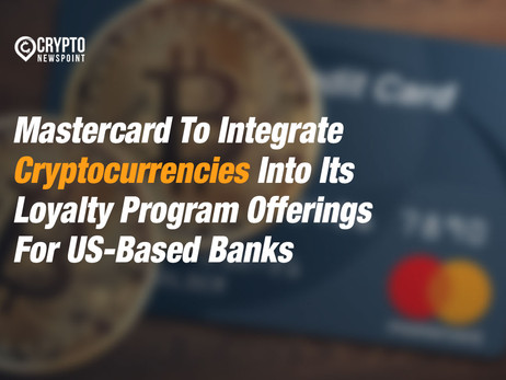 Mastercard To Integrate Cryptocurrencies Into Its Loyalty Program Offerings For US-Based Banks