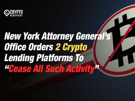"""New York Attorney General's Office Orders 2 Crypto Lending Platforms To """"Cease All Such Activity"""""""