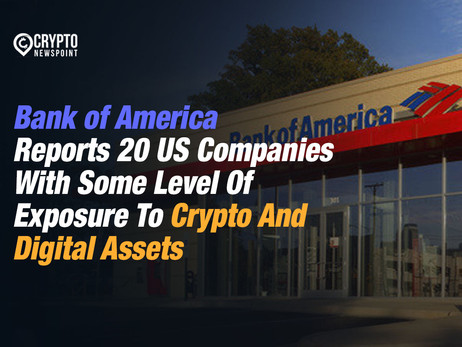 Bank of America Reports 20 US Companies With Some Level Of Exposure To Crypto And Digital Assets