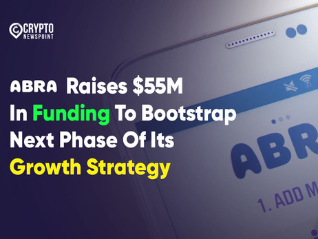 Abra Raises $55M In Funding To Bootstrap Next Phase Of Its Growth Strategy