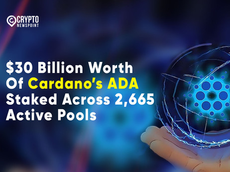 $30 Billion Worth Of Cardano's ADA Staked Across 2,665 Active Pools