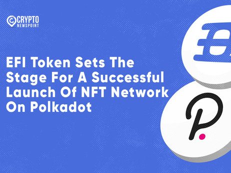 EFI Token Sets The Stage For A Successful Launch Of NFT Network On Polkadot