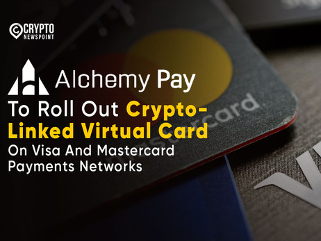 Alchemy Pay To Roll Out Crypto-Linked Virtual Card On Visa And Mastercard Payments Networks