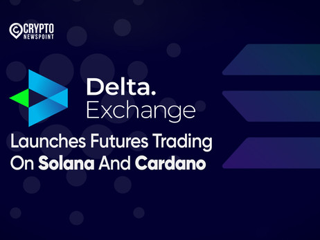 Delta Exchange Launches Futures Trading On Solana And Cardano