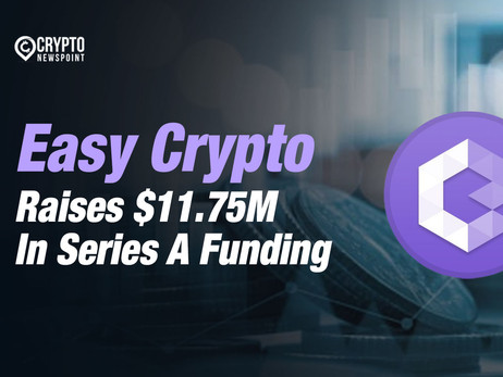 Easy Crypto Raises $11.75M In Series A Funding