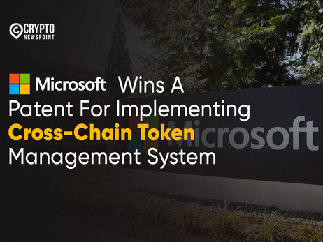 Microsoft Wins A Patent For Implementing Cross-Chain Token Management System