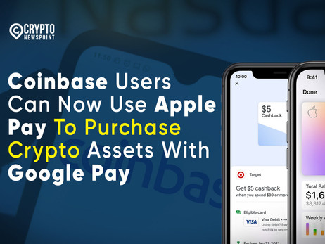 Coinbase Users Can Now Use Apple Pay To Purchase Crypto Assets With Google Pay
