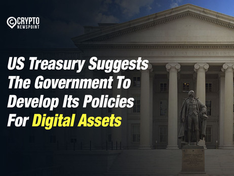 US Treasury Suggests The Government To Develop Its Policies For Digital Assets