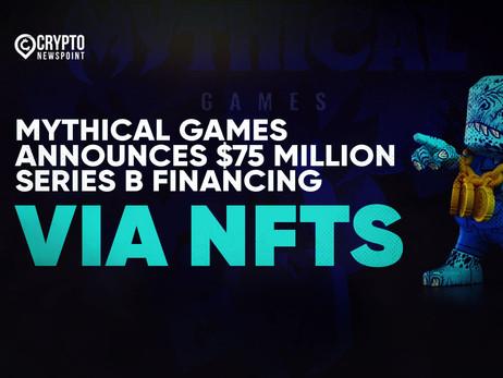 Mythical Games Announces $75 Million Series B Financing Via NFTs