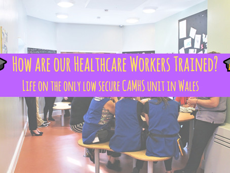 🎓 How are our Healthcare Workers Trained? 🎓 Life on the only low secure CAMHS unit in Wales