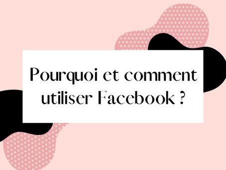 Pourquoi et comment utiliser Facebook ?