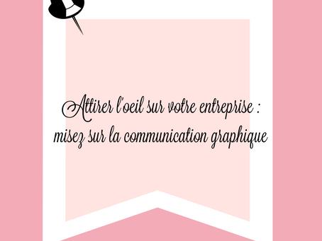 Attirer l'œil sur votre entreprise : misez sur la communication graphique