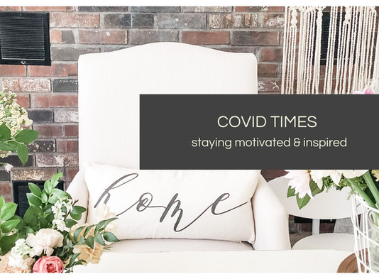 Covid Times & Staying Motivated and Inspired ...
