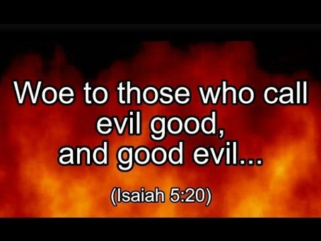 Woe To Them That Call Evil Good, and Good Evil