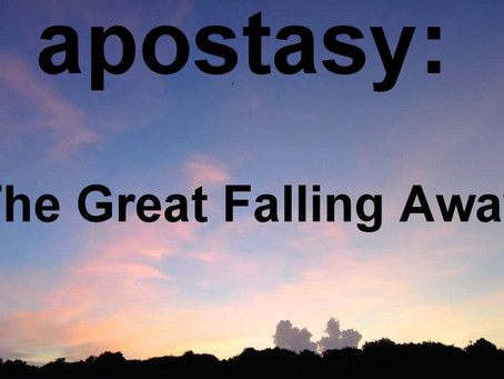 Apostacy the Falling Away and the State of the True Church