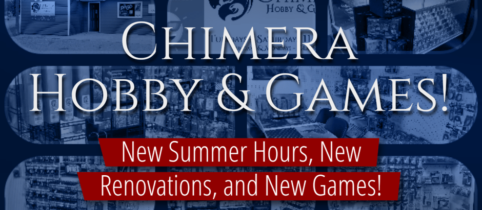 Check out what's new at Chimera Hobby & Games!