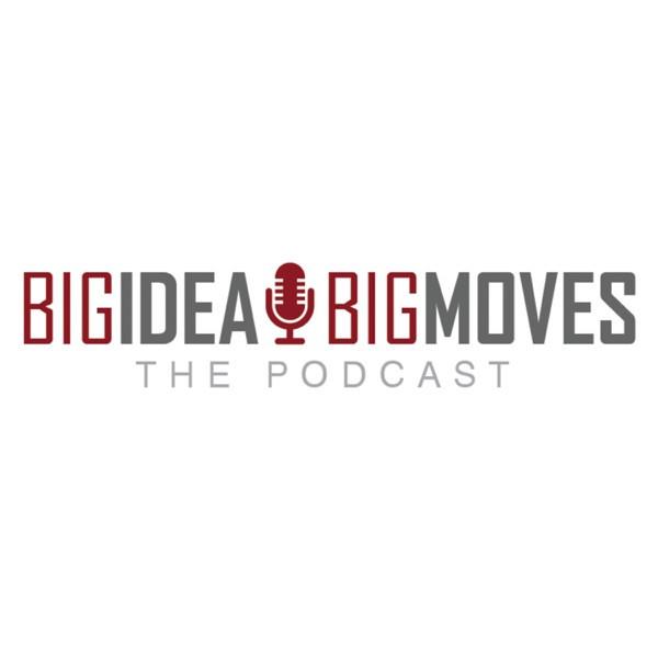 Big Idea Big Moves Podcast
